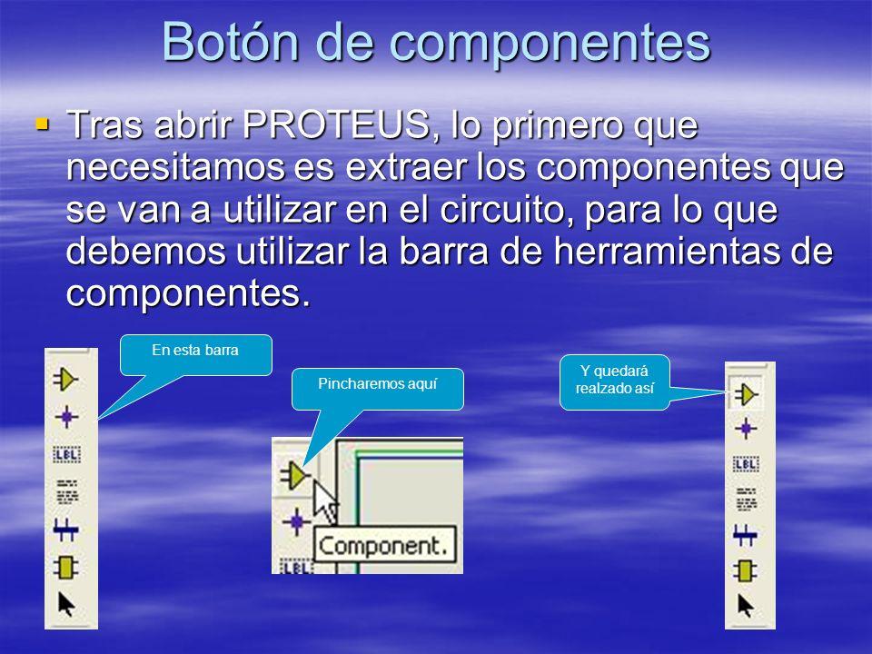 Botón de componentes Tras abrir PROTEUS, lo primero que necesitamos es extraer los componentes que se van a utilizar en el circuito, para lo que debem