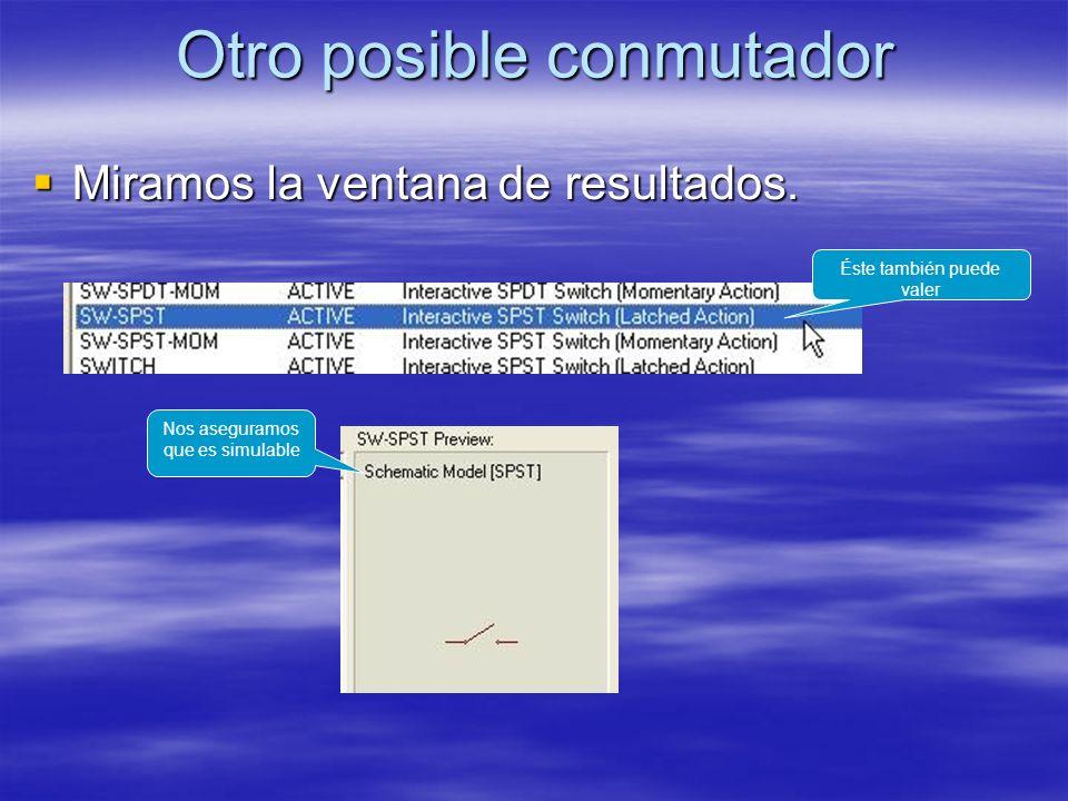 Otro posible conmutador Miramos la ventana de resultados. Miramos la ventana de resultados. Éste también puede valer Nos aseguramos que es simulable