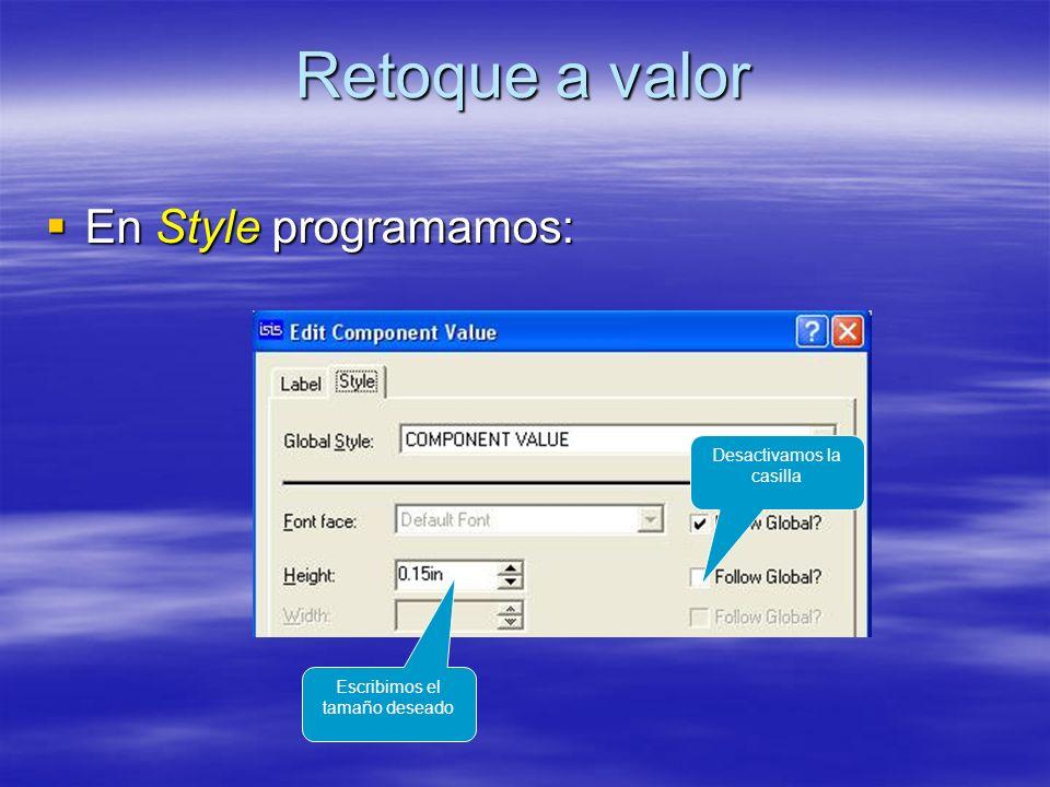 Retoque a valor En Style programamos: En Style programamos: Desactivamos la casilla Escribimos el tamaño deseado