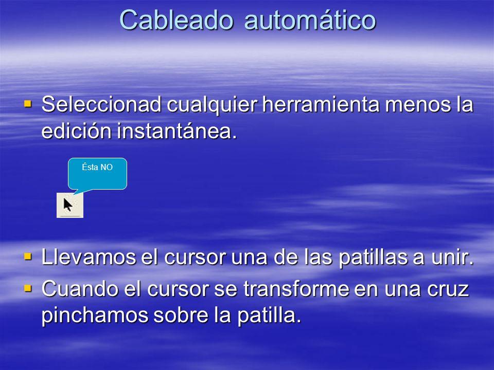 Cableado automático Seleccionad cualquier herramienta menos la edición instantánea. Seleccionad cualquier herramienta menos la edición instantánea. Ll