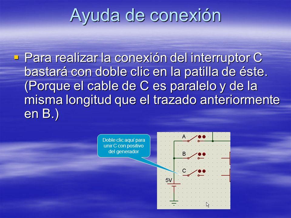 Ayuda de conexión Para realizar la conexión del interruptor C bastará con doble clic en la patilla de éste. (Porque el cable de C es paralelo y de la