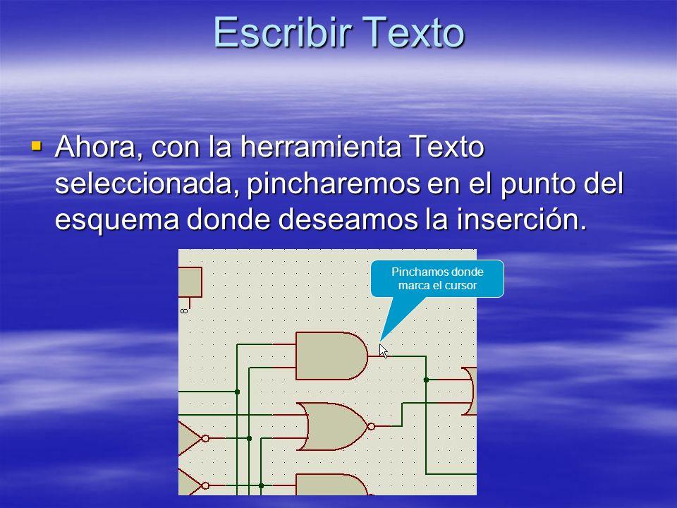 Escribir Texto Ahora, con la herramienta Texto seleccionada, pincharemos en el punto del esquema donde deseamos la inserción. Ahora, con la herramient
