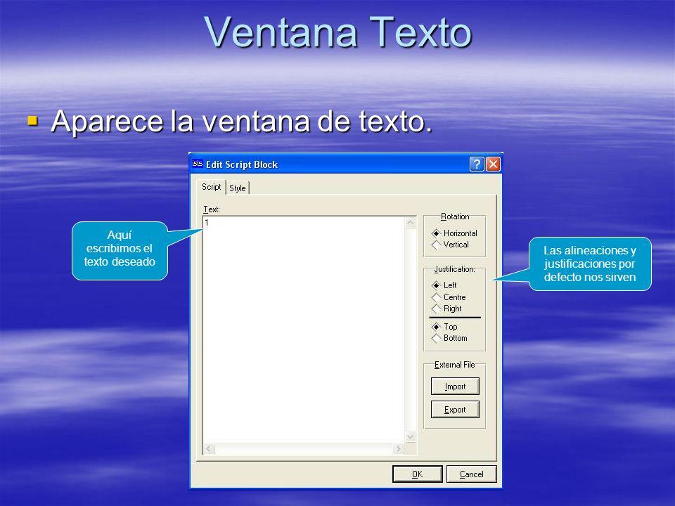 Ventana Texto Aparece la ventana de texto. Aparece la ventana de texto. Aquí escribimos el texto deseado Las alineaciones y justificaciones por defect
