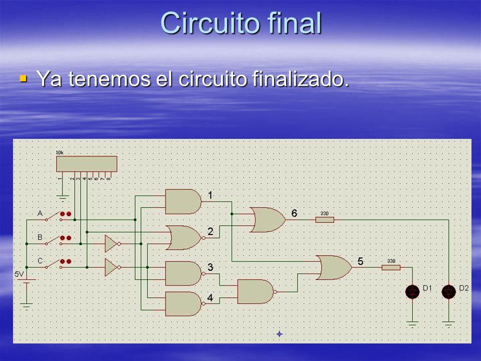 Circuito final Ya tenemos el circuito finalizado. Ya tenemos el circuito finalizado.