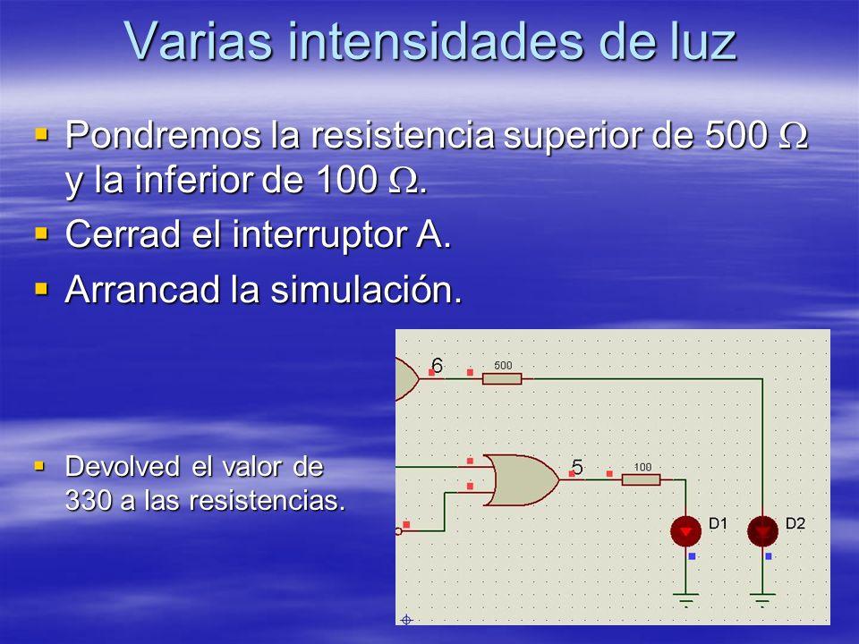 Varias intensidades de luz Pondremos la resistencia superior de 500 y la inferior de 100. Pondremos la resistencia superior de 500 y la inferior de 10