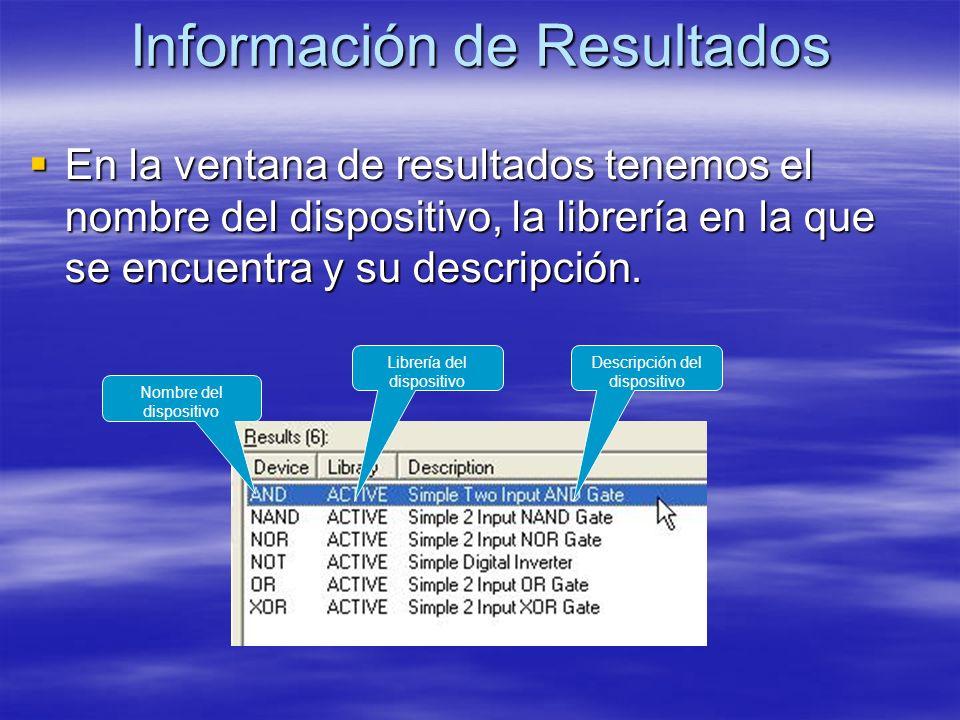 Información de Resultados En la ventana de resultados tenemos el nombre del dispositivo, la librería en la que se encuentra y su descripción. En la ve