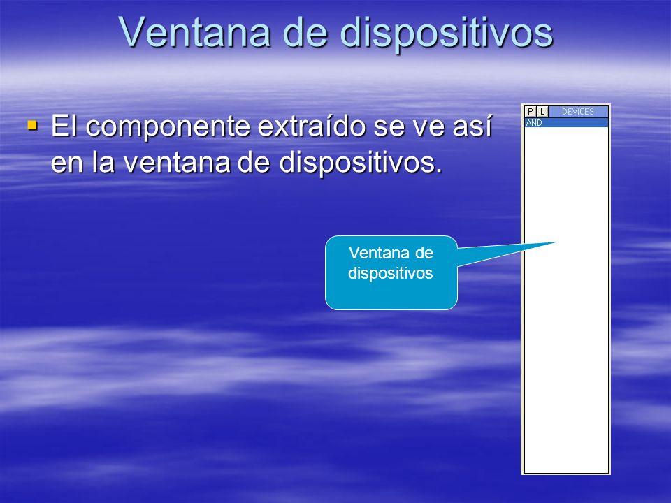 Ventana de dispositivos El componente extraído se ve así en la ventana de dispositivos. El componente extraído se ve así en la ventana de dispositivos