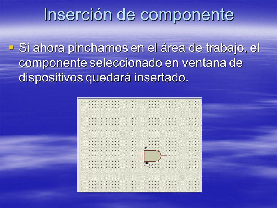 Inserción de componente Si ahora pinchamos en el área de trabajo, el componente seleccionado en ventana de dispositivos quedará insertado. Si ahora pi