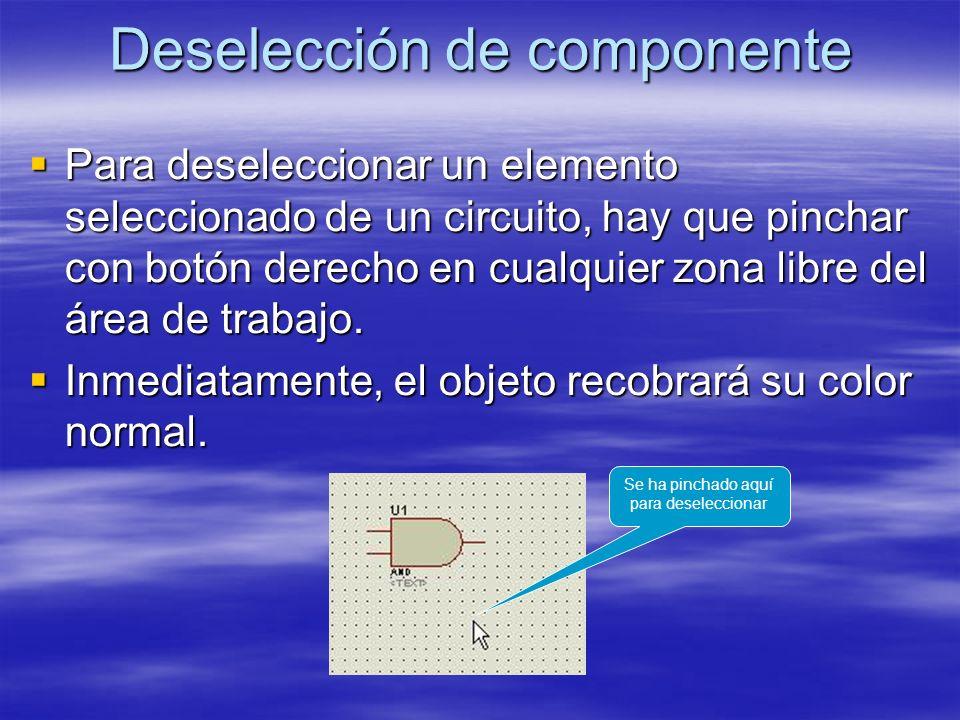 Deselección de componente Para deseleccionar un elemento seleccionado de un circuito, hay que pinchar con botón derecho en cualquier zona libre del ár