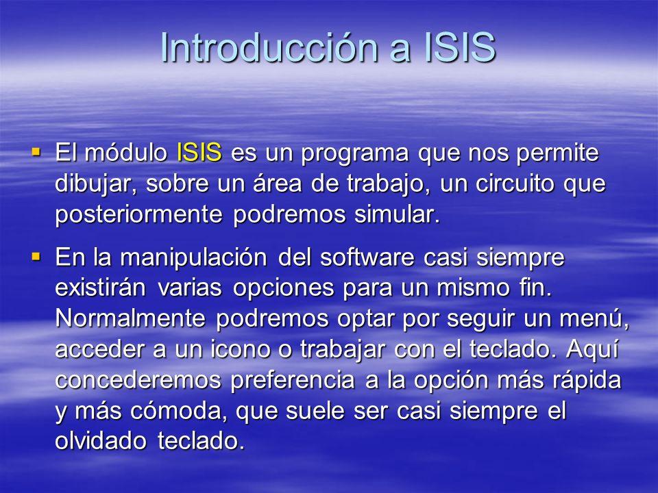 Introducción a ISIS El módulo ISIS es un programa que nos permite dibujar, sobre un área de trabajo, un circuito que posteriormente podremos simular.