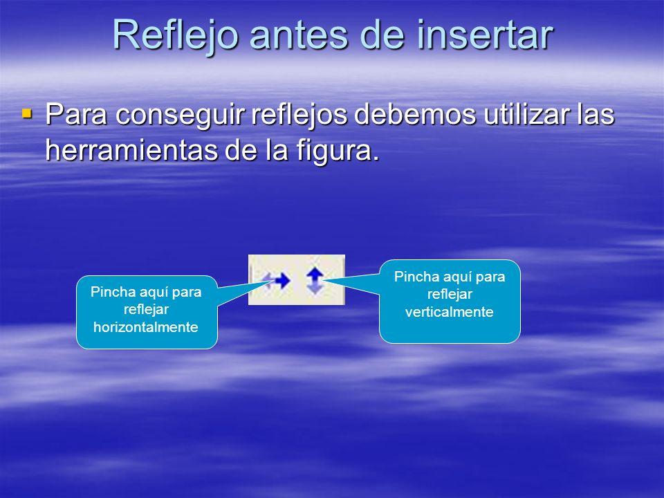 Reflejo antes de insertar Para conseguir reflejos debemos utilizar las herramientas de la figura. Para conseguir reflejos debemos utilizar las herrami