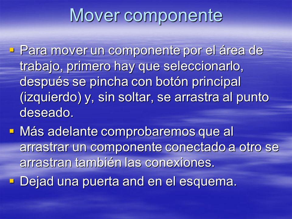 Mover componente Para mover un componente por el área de trabajo, primero hay que seleccionarlo, después se pincha con botón principal (izquierdo) y,