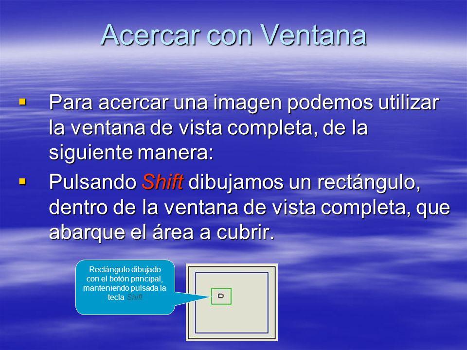 Acercar con Ventana Para acercar una imagen podemos utilizar la ventana de vista completa, de la siguiente manera: Para acercar una imagen podemos uti