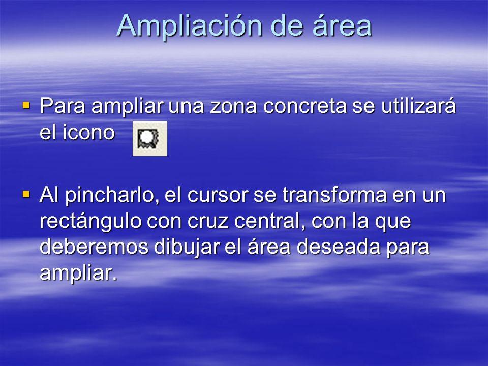 Ampliación de área Para ampliar una zona concreta se utilizará el icono Para ampliar una zona concreta se utilizará el icono Al pincharlo, el cursor s