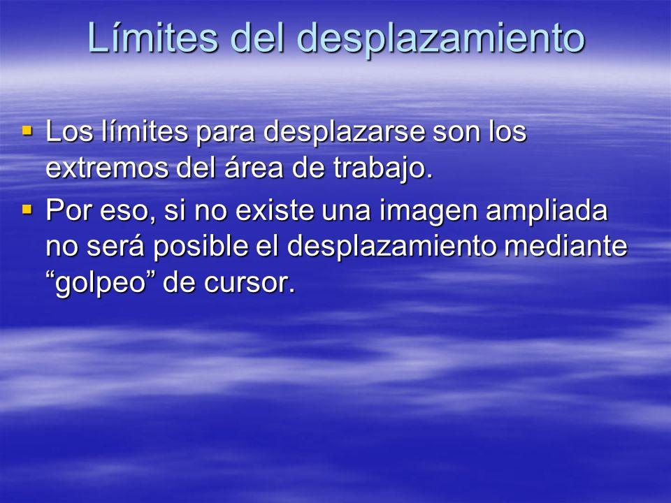 Límites del desplazamiento Los límites para desplazarse son los extremos del área de trabajo. Los límites para desplazarse son los extremos del área d