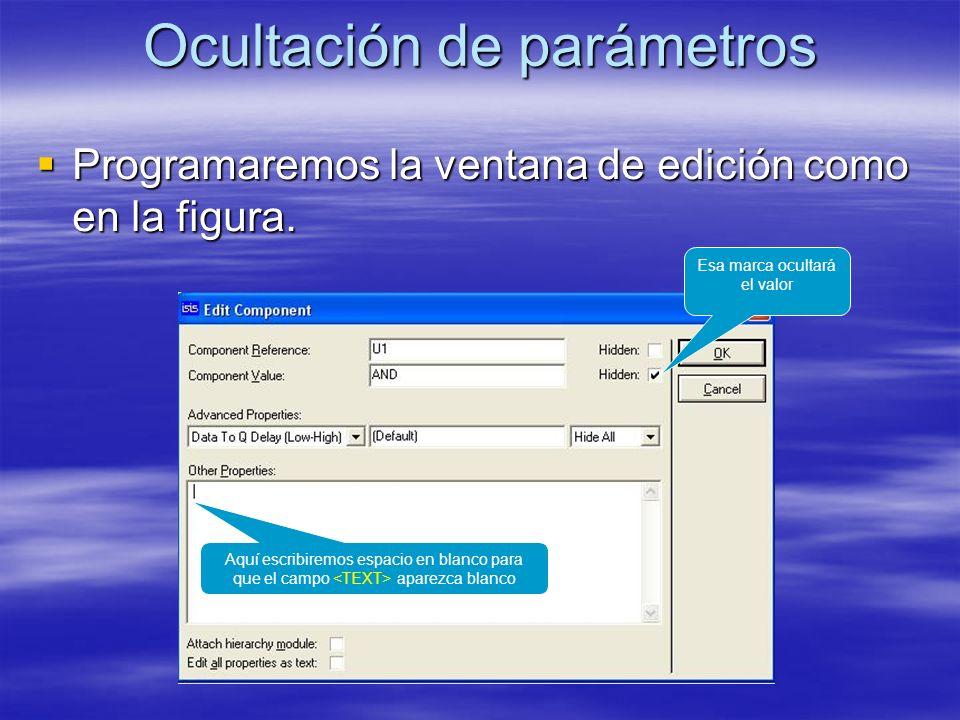 Ocultación de parámetros Programaremos la ventana de edición como en la figura. Programaremos la ventana de edición como en la figura. Esa marca ocult