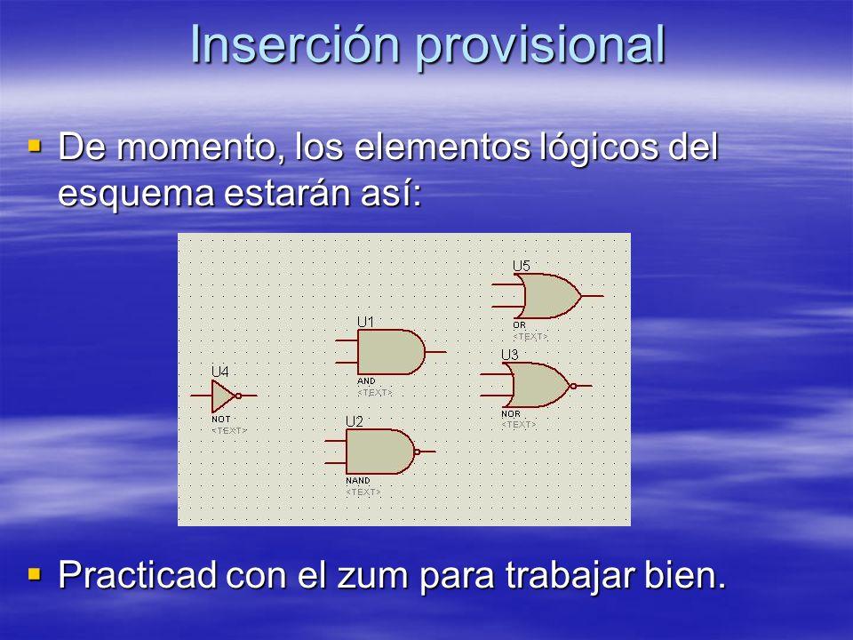 Inserción provisional De momento, los elementos lógicos del esquema estarán así: De momento, los elementos lógicos del esquema estarán así: Practicad