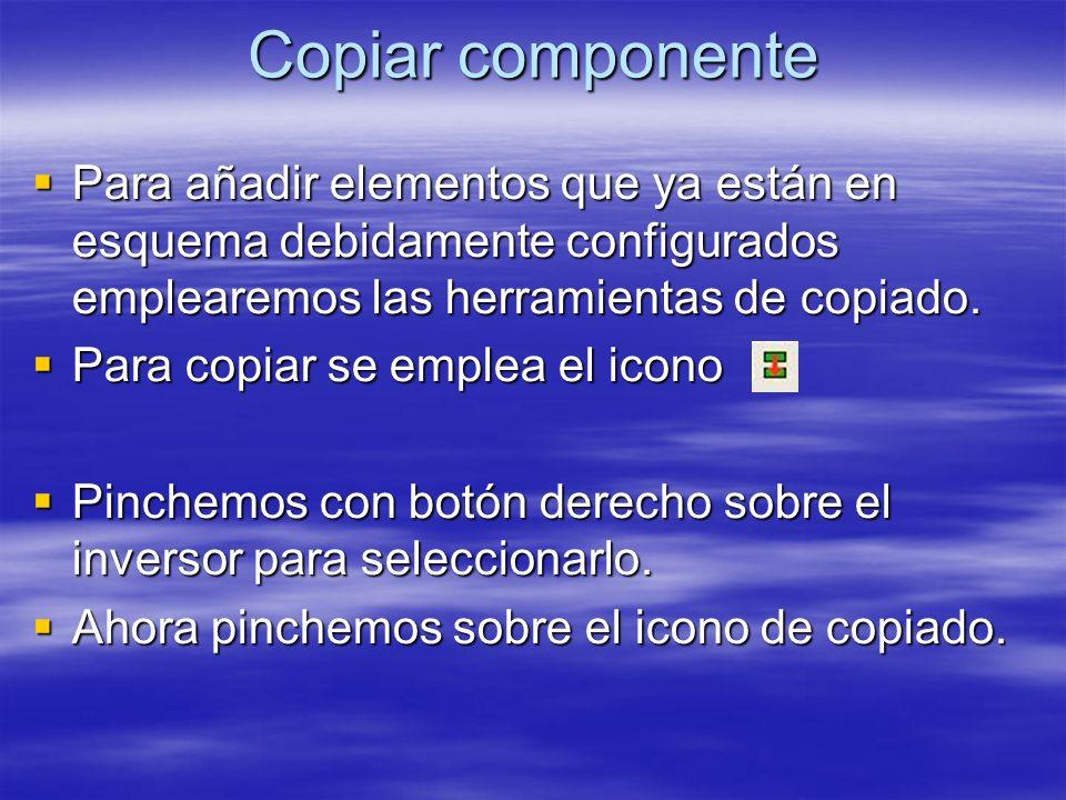 Copiar componente Para añadir elementos que ya están en esquema debidamente configurados emplearemos las herramientas de copiado. Para añadir elemento