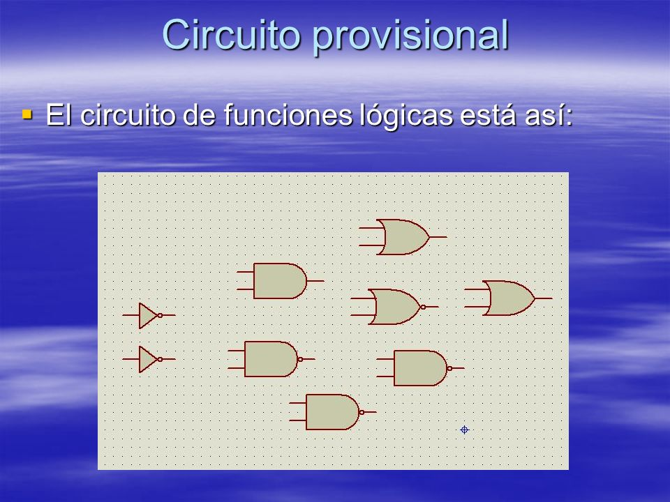 Circuito provisional El circuito de funciones lógicas está así: El circuito de funciones lógicas está así: