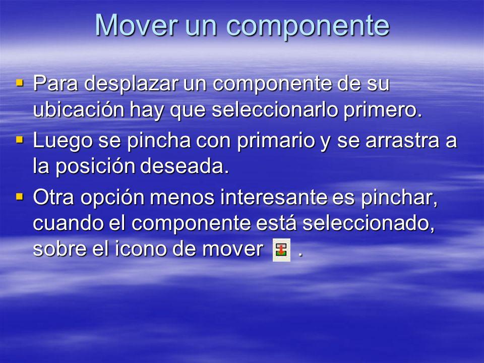 Mover un componente Para desplazar un componente de su ubicación hay que seleccionarlo primero. Para desplazar un componente de su ubicación hay que s