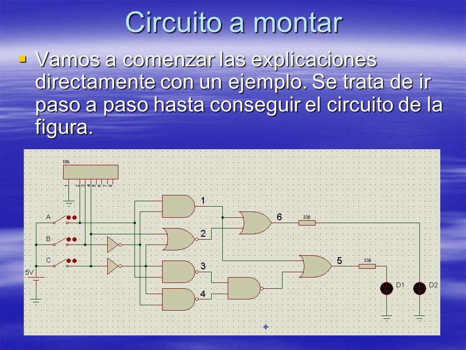 Circuito a montar Vamos a comenzar las explicaciones directamente con un ejemplo. Se trata de ir paso a paso hasta conseguir el circuito de la figura.