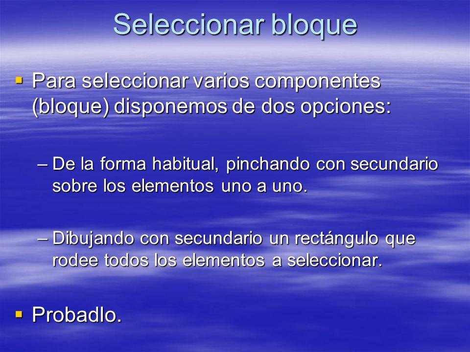 Seleccionar bloque Para seleccionar varios componentes (bloque) disponemos de dos opciones: Para seleccionar varios componentes (bloque) disponemos de