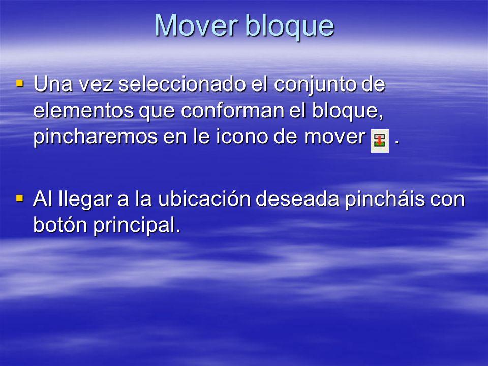 Mover bloque Una vez seleccionado el conjunto de elementos que conforman el bloque, pincharemos en le icono de mover. Una vez seleccionado el conjunto