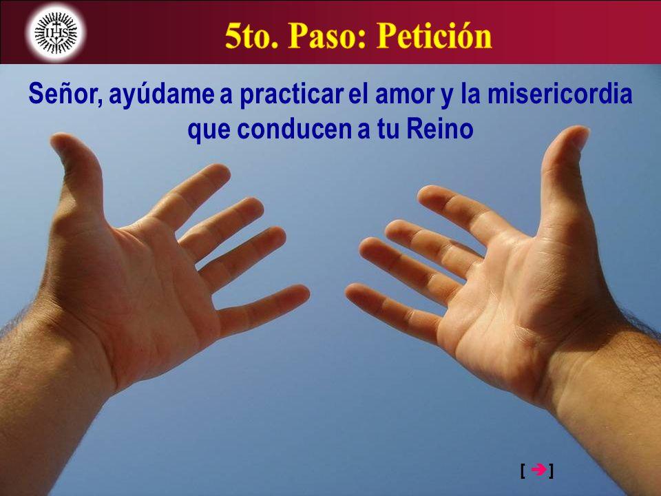 [ ] Señor, ayúdame a practicar el amor y la misericordia que conducen a tu Reino