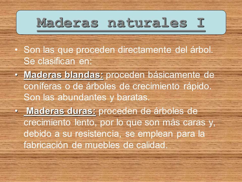 Maderas naturales I Son las que proceden directamente del árbol. Se clasifican en: Maderas blandas:Maderas blandas: proceden básicamente de coníferas