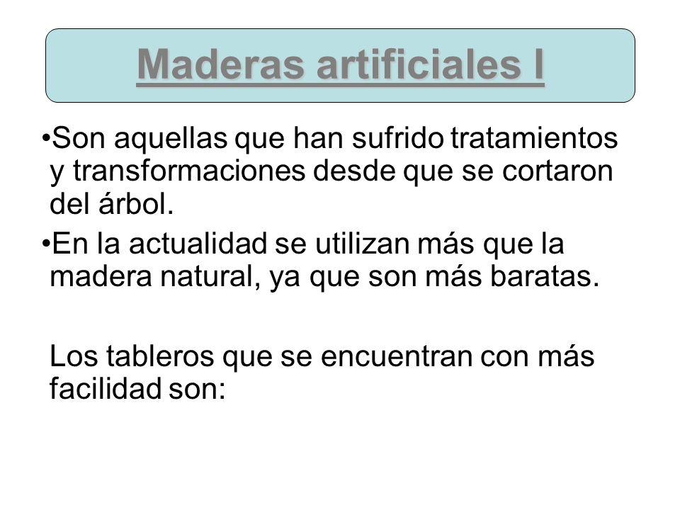 Maderas artificiales I Son aquellas que han sufrido tratamientos y transformaciones desde que se cortaron del árbol. En la actualidad se utilizan más