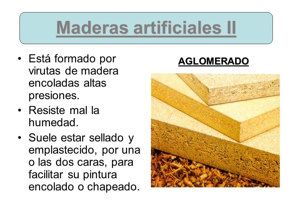 Maderas artificiales II Está formado por virutas de madera encoladas altas presiones. Resiste mal la humedad. Suele estar sellado y emplastecido, por
