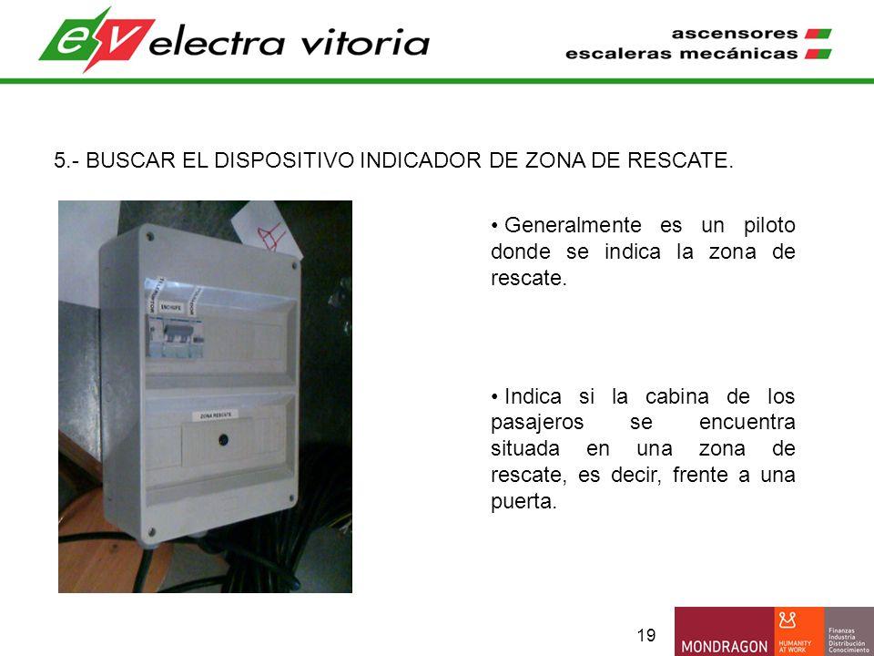 19 5.- BUSCAR EL DISPOSITIVO INDICADOR DE ZONA DE RESCATE. Generalmente es un piloto donde se indica la zona de rescate. Indica si la cabina de los pa