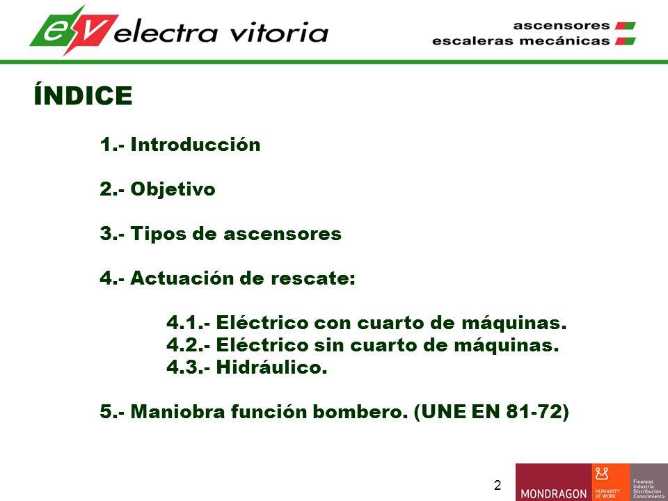 2 ÍNDICE 1.- Introducción 2.- Objetivo 3.- Tipos de ascensores 4.- Actuación de rescate: 4.1.- Eléctrico con cuarto de máquinas. 4.2.- Eléctrico sin c