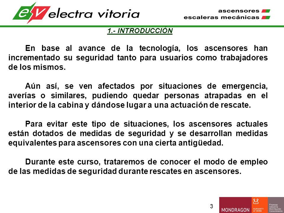 4 2.- OBJETIVO Conocer el modo de empleo de las medidas de seguridad actuales en los ascensores para una actuación de rescate.