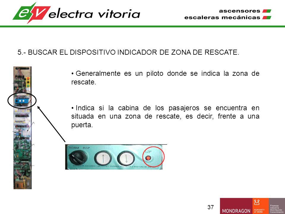 37 5.- BUSCAR EL DISPOSITIVO INDICADOR DE ZONA DE RESCATE. Generalmente es un piloto donde se indica la zona de rescate. Indica si la cabina de los pa