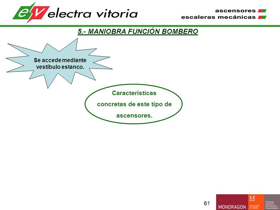 61 5.- MANIOBRA FUNCIÓN BOMBERO Características concretas de este tipo de ascensores. Se accede mediante vestíbulo estanco.