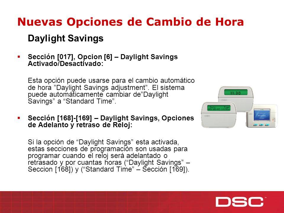 Nuevas Opciones de Cambio de Hora Daylight Savings Sección [017], Opcion [6] – Daylight Savings Activado/Desactivado: Esta opción puede usarse para el