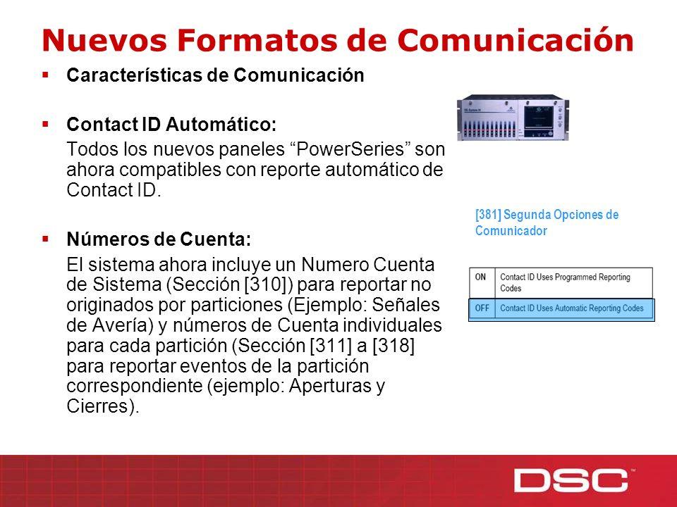 Nuevos Formatos de Comunicación Características de Comunicación Contact ID Automático: Todos los nuevos paneles PowerSeries son ahora compatibles con