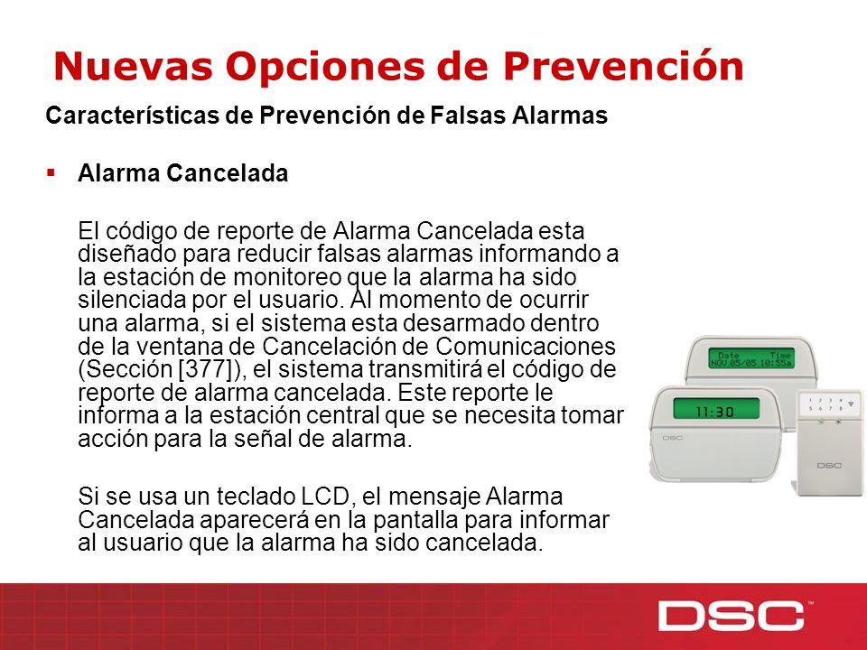 Nuevas Opciones de Prevención Características de Prevención de Falsas Alarmas Alarma Cancelada El código de reporte de Alarma Cancelada esta diseñado