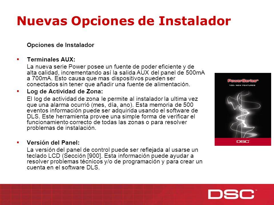 Nuevas Opciones de Instalador Opciones de Instalador Terminales AUX: La nueva serie Power posee un fuente de poder eficiente y de alta calidad, increm