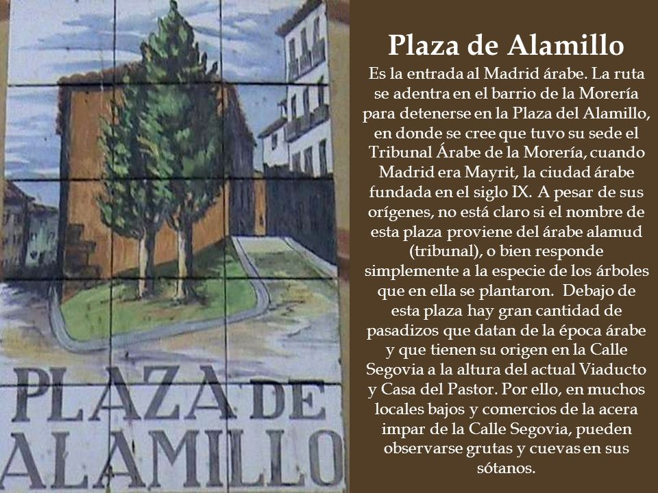 Barrio de la Morería, se llega a La Casa del Pastor, primer Ayuntamiento de Madrid y Toledo. Desde aquí estaremos bien situados para dirigirnos a las