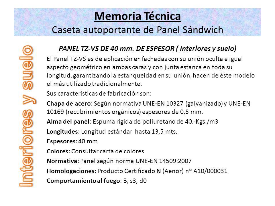 Memoria Técnica Caseta autoportante de Panel Sándwich PANEL TZ-VS DE 40 mm. DE ESPESOR ( Interiores y suelo) El Panel TZ-VS es de aplicación en fachad
