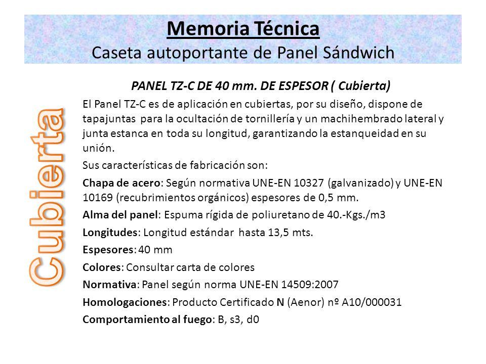 Memoria Técnica Caseta autoportante de Panel Sándwich PANEL TZ-C DE 40 mm. DE ESPESOR ( Cubierta) El Panel TZ-C es de aplicación en cubiertas, por su