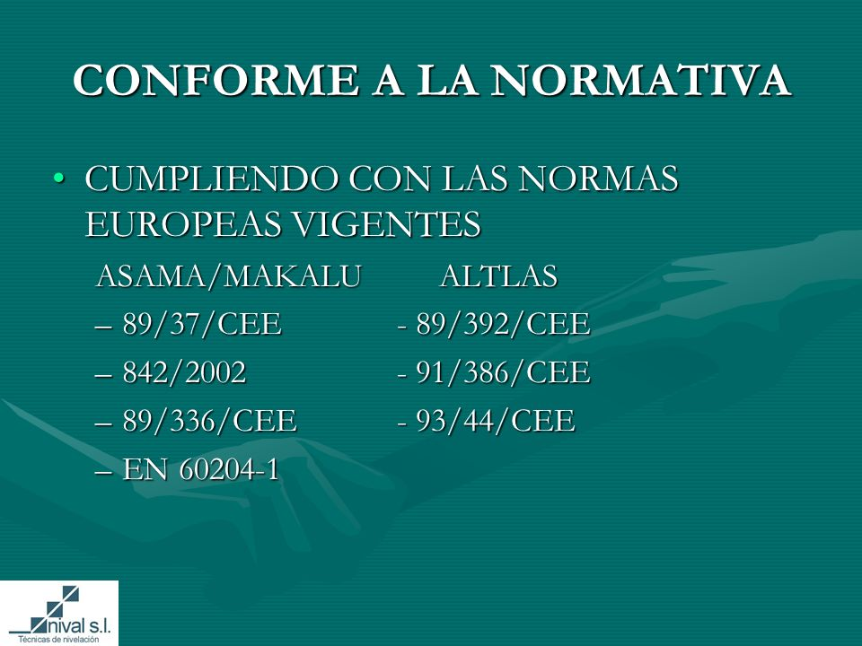 CONFORME A LA NORMATIVA CUMPLIENDO CON LAS NORMAS EUROPEAS VIGENTESCUMPLIENDO CON LAS NORMAS EUROPEAS VIGENTES ASAMA/MAKALU ALTLAS –89/37/CEE- 89/392/CEE –842/2002- 91/386/CEE –89/336/CEE- 93/44/CEE –EN 60204-1