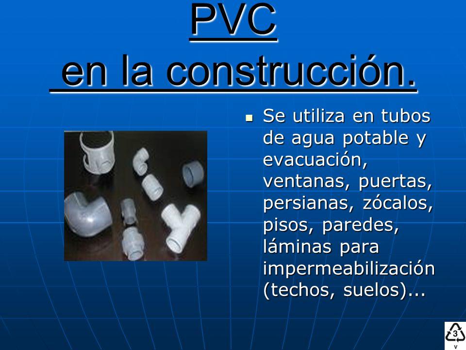 PVC en la construcción. Se utiliza en tubos de agua potable y evacuación, ventanas, puertas, persianas, zócalos, pisos, paredes, láminas para impermea