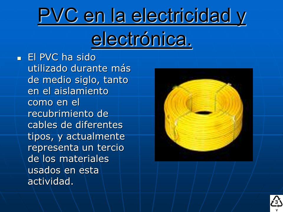PVC en la electricidad y electrónica. El PVC ha sido utilizado durante más de medio siglo, tanto en el aislamiento como en el recubrimiento de cables