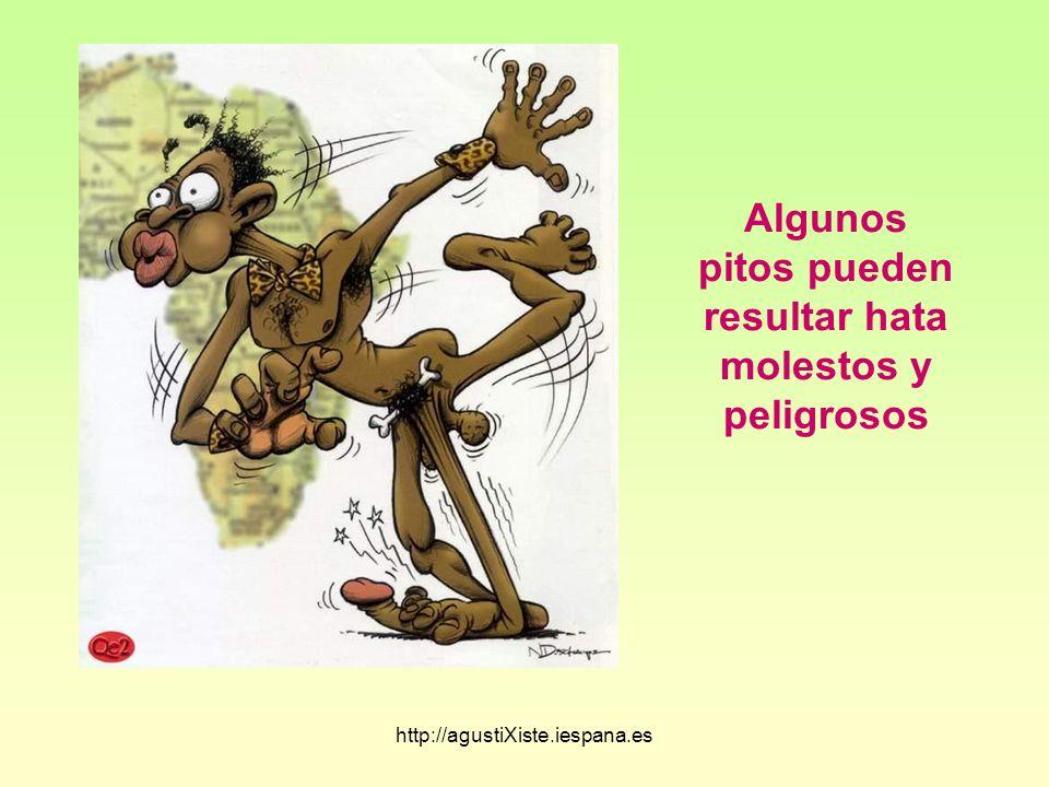 http://agustiXiste.iespana.es Algunos pitos pueden resultar hata molestos y peligrosos