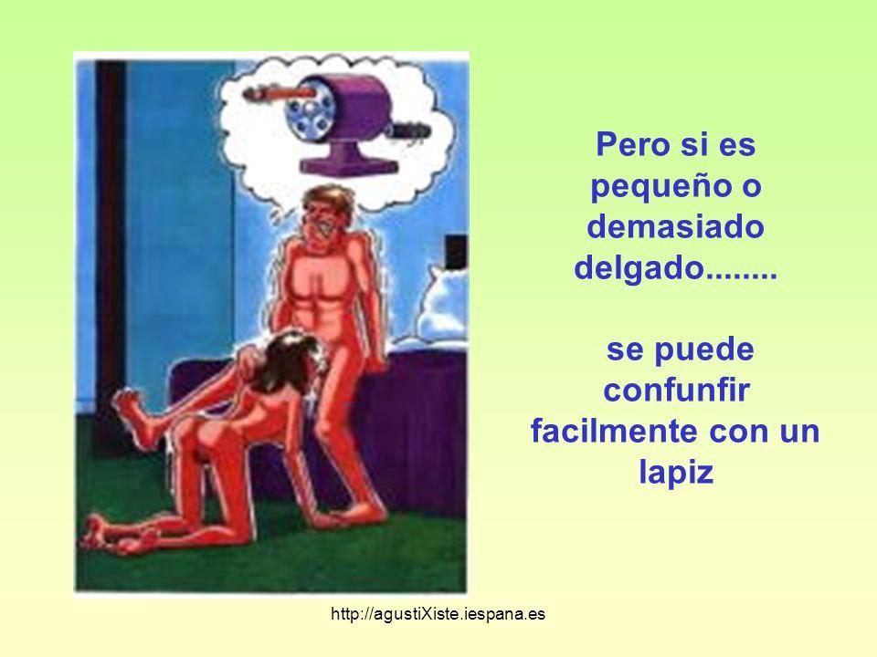 http://agustiXiste.iespana.es Pero si es pequeño o demasiado delgado........ se puede confunfir facilmente con un lapiz