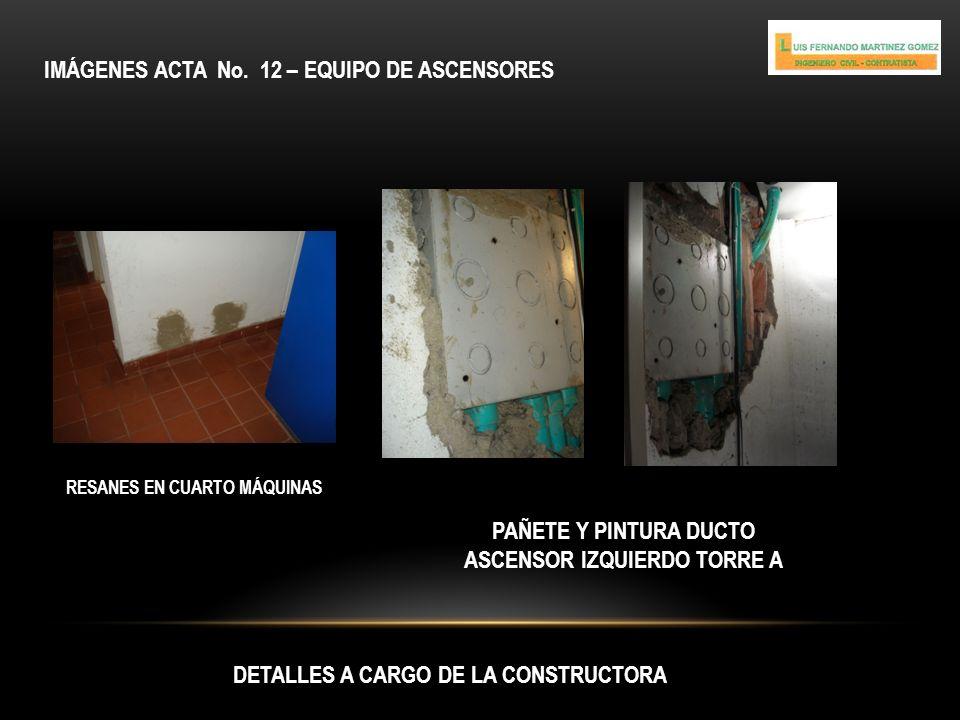IMÁGENES ACTA No. 12 – EQUIPO DE ASCENSORES DETALLES A CARGO DE LA CONSTRUCTORA RESANES EN CUARTO MÁQUINAS PAÑETE Y PINTURA DUCTO ASCENSOR IZQUIERDO T