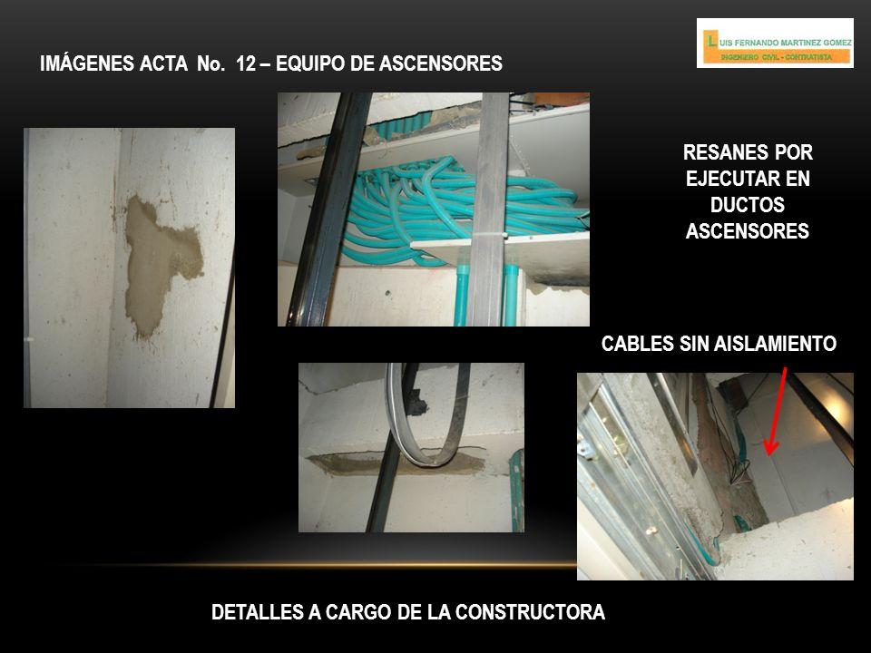 IMÁGENES ACTA No. 12 – EQUIPO DE ASCENSORES DETALLES A CARGO DE LA CONSTRUCTORA RESANES POR EJECUTAR EN DUCTOS ASCENSORES CABLES SIN AISLAMIENTO